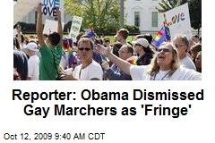 Reporter: Obama Dismissed Gay Marchers as 'Fringe'