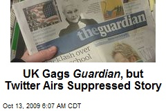 UK Gags Guardian , but Twitter Airs Suppressed Story