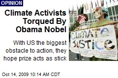 Climate Activists Torqued By Obama Nobel