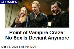 Point of Vampire Craze: No Sex Is Deviant Anymore