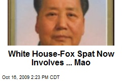 White House-Fox Spat Now Involves ... Mao