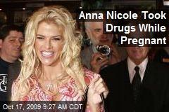 Anna Nicole Took Drugs While Pregnant