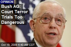 Bush AG: Court Terror Trials Too Dangerous