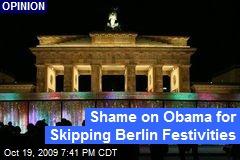 Shame on Obama for Skipping Berlin Festivities