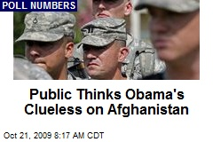 Public Thinks Obama's Clueless on Afghanistan