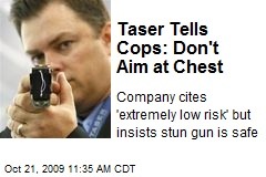 Taser Tells Cops: Don't Aim at Chest