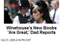 Winehouse's New Boobs 'Are Great,' Dad Reports
