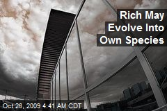 Rich May Evolve Into Own Species