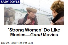 'Strong Women' Do Like Movies— Good Movies
