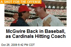McGwire Back in Baseball, as Cardinals Hitting Coach