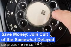 Save Money: Join Cult of the Somewhat Delayed