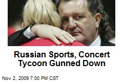 Russian Sports, Concert Tycoon Gunned Down