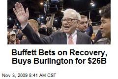 Buffett Bets on Recovery, Buys Burlington for $26B
