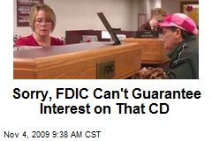 Sorry, FDIC Can't Guarantee Interest on That CD