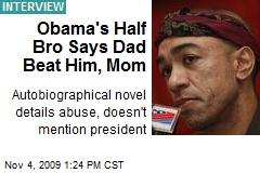Obama's Half Bro Says Dad Beat Him, Mom