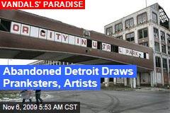 Abandoned Detroit Draws Pranksters, Artists