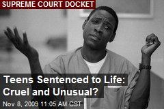 Teens Sentenced to Life: Cruel and Unusual?