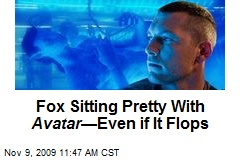 Fox Sitting Pretty With Avatar —Even if It Flops