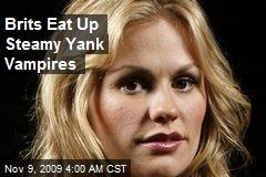 Brits Eat Up Steamy Yank Vampires