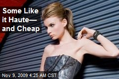 Some Like it Haute— and Cheap