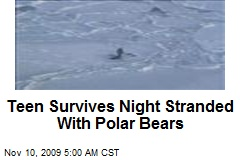 Teen Survives Night Stranded With Polar Bears