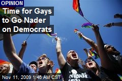 Time for Gays to Go Nader on Democrats