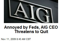 Annoyed by Feds, AIG CEO Threatens to Quit