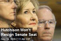 Hutchison Won't Resign Senate Seat