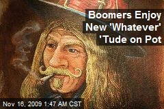 Boomers Enjoy New 'Whatever' 'Tude on Pot