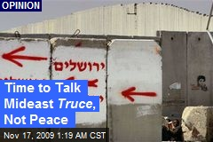 Time to Talk Mideast Truce , Not Peace