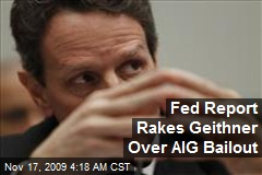 Fed Report Rakes Geithner Over AIG Bailout