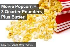 Movie Popcorn = 3 Quarter Pounders, Plus Butter