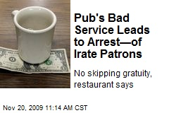 Pub's Bad Service Leads to Arrest—of Irate Patrons