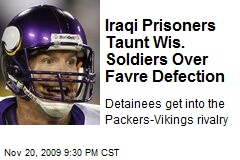 Iraqi Prisoners Taunt Wis. Soldiers Over Favre Defection