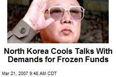 North Korea Cools Talks With Demands for Frozen Funds