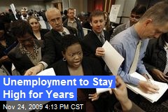 Unemployment to Stay High for Years