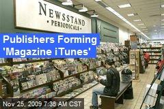 Publishers Forming 'Magazine iTunes'