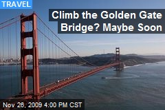 Climb the Golden Gate Bridge? Maybe Soon