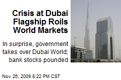 Crisis at Dubai Flagship Roils World Markets