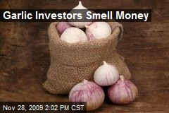 Garlic Investors Smell Money