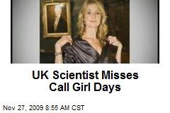 UK Scientist Misses Call Girl Days