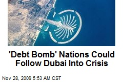 'Debt Bomb' Nations Could Follow Dubai Into Crisis