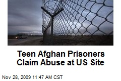 Teen Afghan Prisoners Claim Abuse at US Site