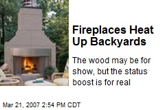 Fireplaces Heat Up Backyards