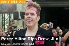 Perez Hilton Rips Drew, JLo