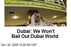 Dubai: We Won't Bail Out Dubai World