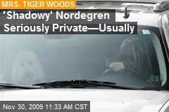 'Shadowy' Nordegren Seriously Private—Usually