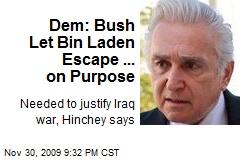 Dem: Bush Let Bin Laden Escape ... on Purpose
