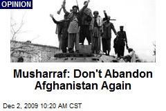 Musharraf: Don't Abandon Afghanistan Again
