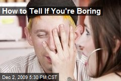 How to Tell If You're Boring